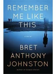 """""""Remember me like this"""" by Bret Anthony Johnston / FIC JOHNSTON [May 2014]"""
