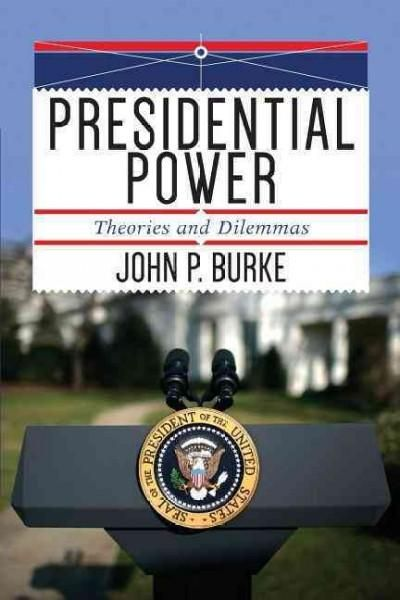 Presidential Power: Theories and Dilemmas