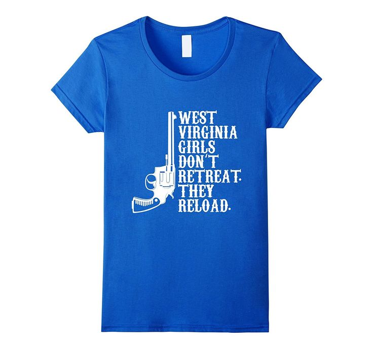 West Virginia Girls Don't Retreat- They Reload-shirt