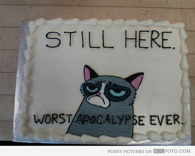 "End of the World cake with Grumpy cat - Funny cake with Grumpy cat being annoyed: ""Still here. Worst apocalypse ever."""