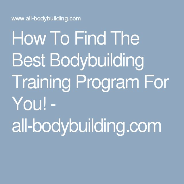 How To Find The Best Bodybuilding Training Program For You! - all-bodybuilding.com