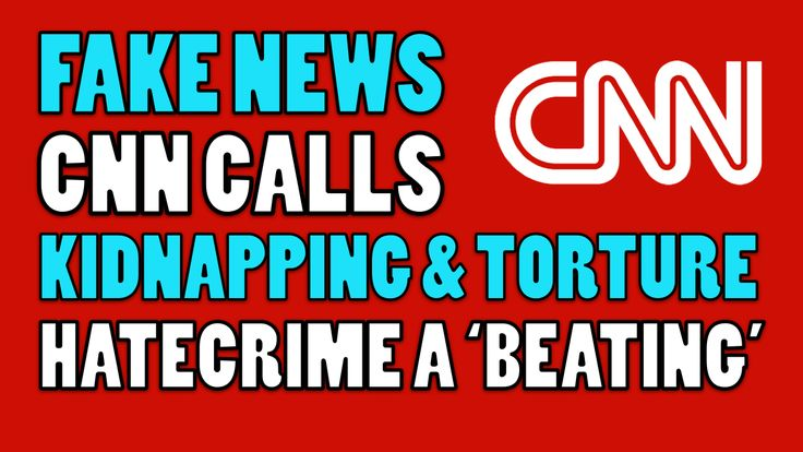 fake news cnn ITS A HATE CRIME!!!