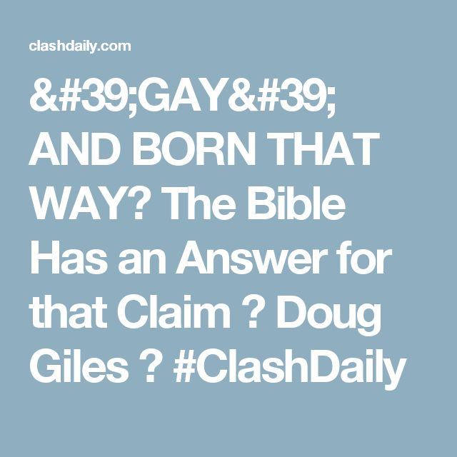 'GAY' AND BORN THAT WAY? The Bible Has an Answer for that Claim ⋆ Doug Giles ⋆ #ClashDaily