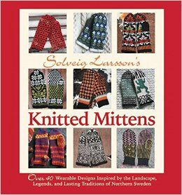 Solveig Larsson's Knitted Mittens: Over 40 Wearable Patterns Inspired by the Landscape, Legends, and Lasting Traditions of Northern Sweden: Solveig Larsson: 9781570767029: Amazon.com: Books