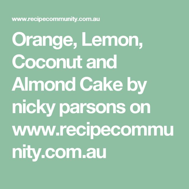 Orange, Lemon, Coconut and Almond Cake by nicky parsons on www.recipecommunity.com.au