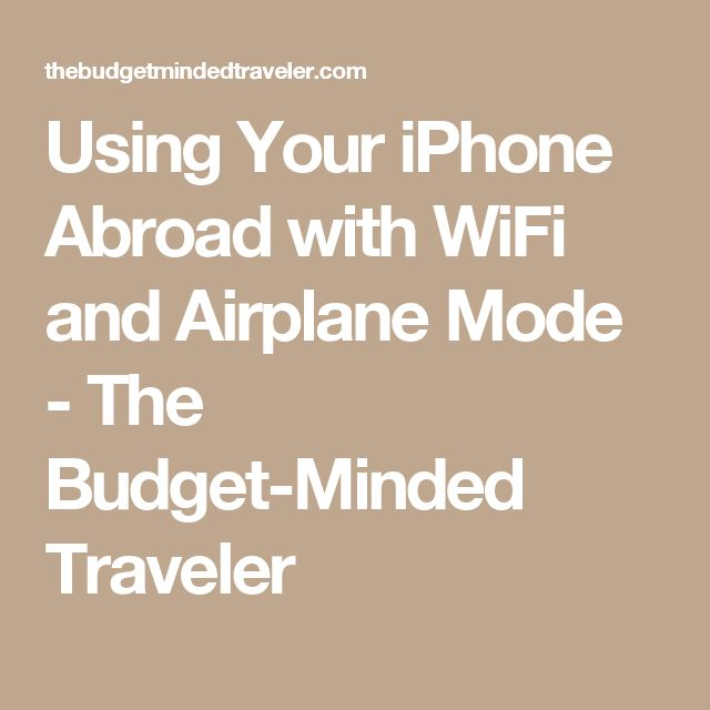 Using Your iPhone Abroad with WiFi and Airplane Mode - The Budget-Minded Traveler