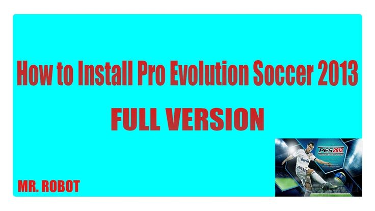 How to Install Pro Evolution Soccer 2013 Full Version