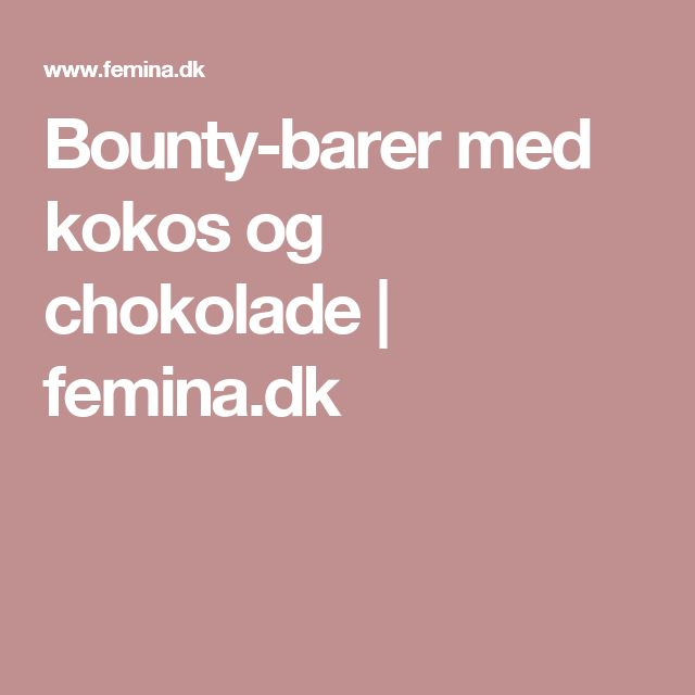Bounty-barer med kokos og chokolade   femina.dk