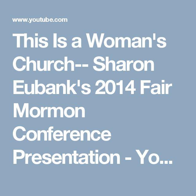 This Is a Woman's Church-- Sharon Eubank's 2014 Fair Mormon Conference Presentation - YouTube