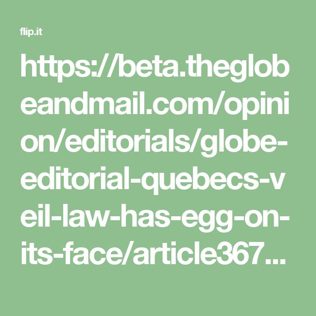 https://beta.theglobeandmail.com/opinion/editorials/globe-editorial-quebecs-veil-law-has-egg-on-its-face/article36720989/