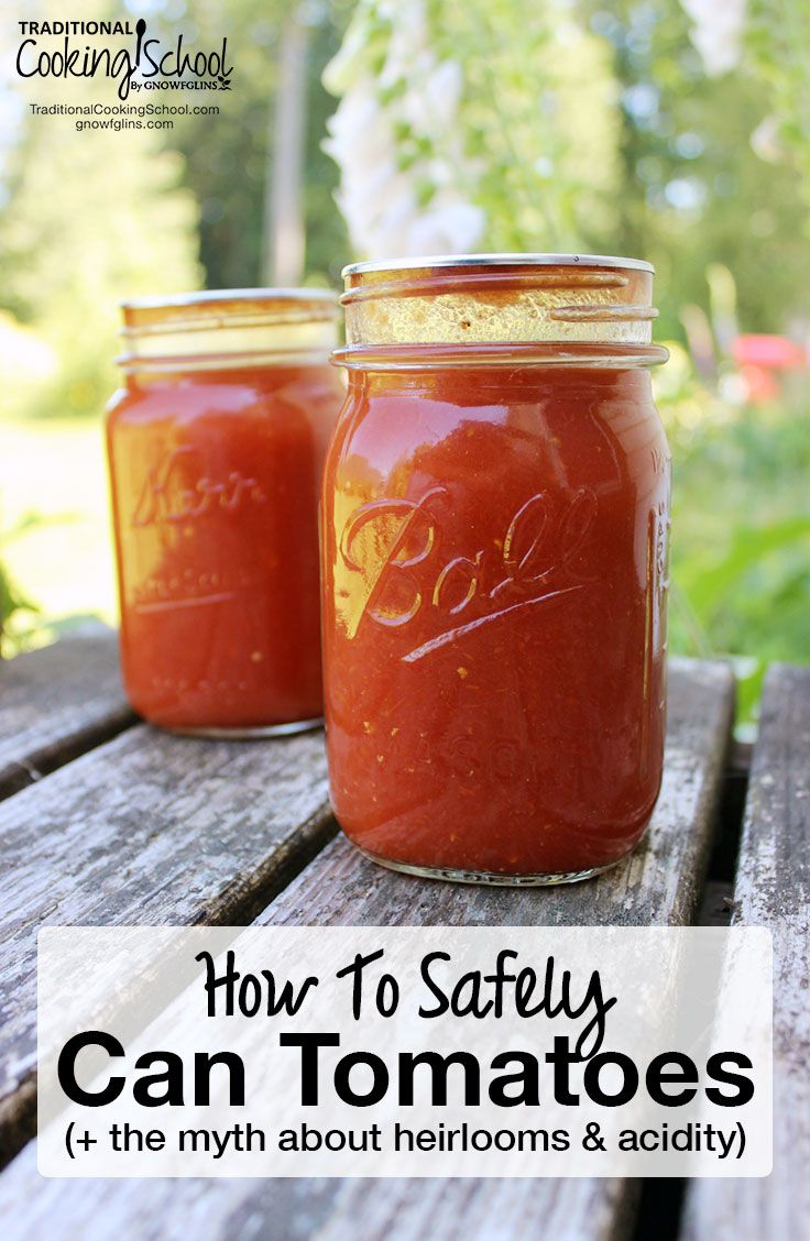 How To Safely Can Tomatoes (+ the myth about heirlooms & acidity)   Preserve your harvest AND stay away from metal cans by canning your own tomatoes! Learn how to safely can tomatoes, plus let's bust the myth about heirloom varieties and acidity once and for all! (Hint: you NEED to pick an acid no matter what!)   TraditionalCookingSchool.com