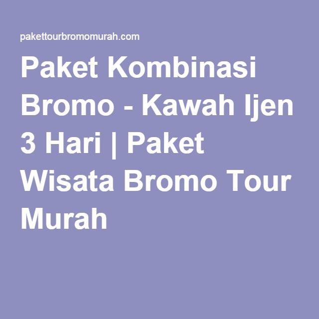 Paket Kombinasi Bromo - Kawah Ijen 3 Hari | Paket Wisata Bromo Tour Murah