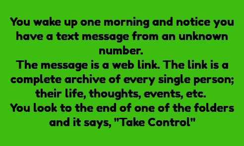 "She double-clicked on the file named ""Take Control."" It was a text file. It was so long that she had to scroll down a few times to get to the bottom. It was one phrase typed over and over: ""They need to die"""