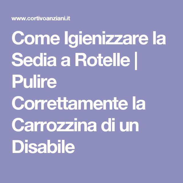 Come Igienizzare la Sedia a Rotelle | Pulire Correttamente la Carrozzina di un Disabile