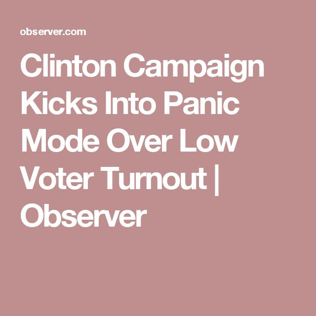 Clinton Campaign Kicks Into Panic Mode Over Low Voter Turnout | Observer