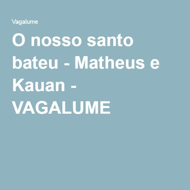 O nosso santo bateu - Matheus e Kauan - VAGALUME