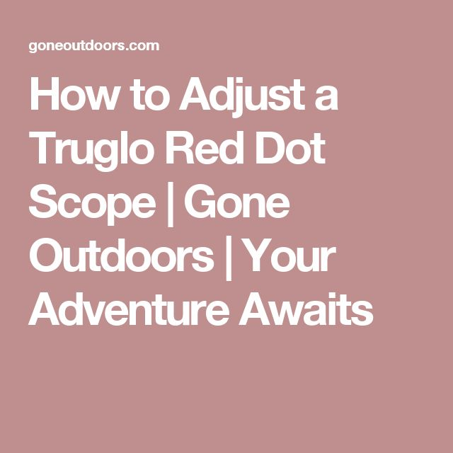 How to Adjust a Truglo Red Dot Scope | Gone Outdoors | Your Adventure Awaits