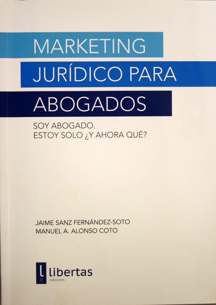 Marketing jurídico para abogados : soy abogado, estoy solo ¿y ahora qué? / Jaime Sanz Fernández-Soto, Manuel A. Alonso Coto. + info: http://jaimesanzfernandezsoto.es/soy-abogado-estoy-solo-y-ahora-que-mi-primer-libro-de-marketing-juridico/