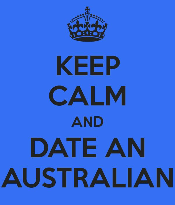 Keep Calm And Date An Australian