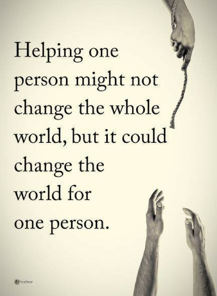 helping others quotes Helping one person might not change the whole world, but it could change the world for one person.