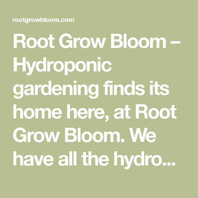Root Grow Bloom – Hydroponic gardening finds its home here, at Root Grow Bloom. We have all the hydroponic systems, hydroponic supplies and advice you need to grow bigger and better indoors.