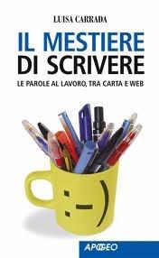 Luisa Carrada, Il mestiere di scrivere. Le parole al lavoro, tra carta e web (Apogeo 2008)