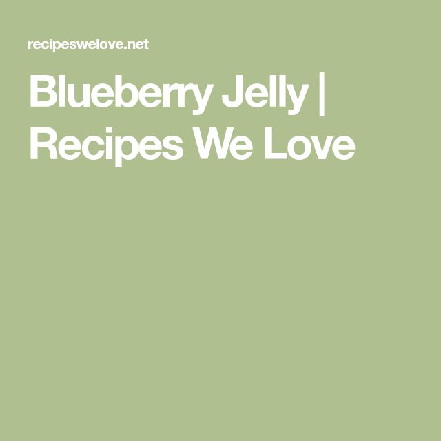 Blueberry Jelly | Recipes We Love