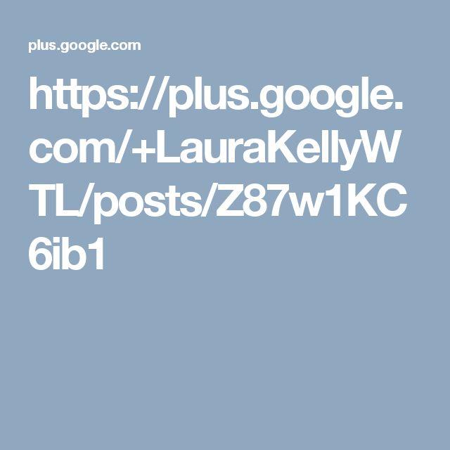 https://plus.google.com/+LauraKellyWTL/posts/Z87w1KC6ib1