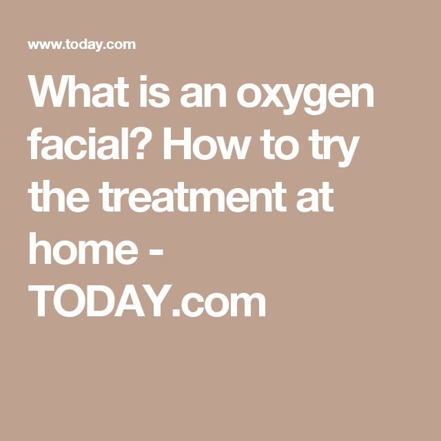 What is an oxygen facial? How to try the treatment at home - TODAY.com