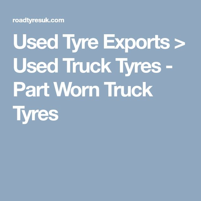 Used Tyre Exports > Used Truck Tyres - Part Worn Truck Tyres