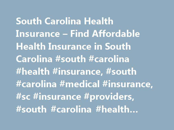 South Carolina Health Insurance – Find Affordable Health Insurance in South Carolina #south #carolina #health #insurance, #south #carolina #medical #insurance, #sc #insurance #providers, #south #carolina #health #plans http://tanzania.remmont.com/south-carolina-health-insurance-find-affordable-health-insurance-in-south-carolina-south-carolina-health-insurance-south-carolina-medical-insurance-sc-insurance-providers-south-carol/  # South Carolina Health Insurance South Carolina Medical…