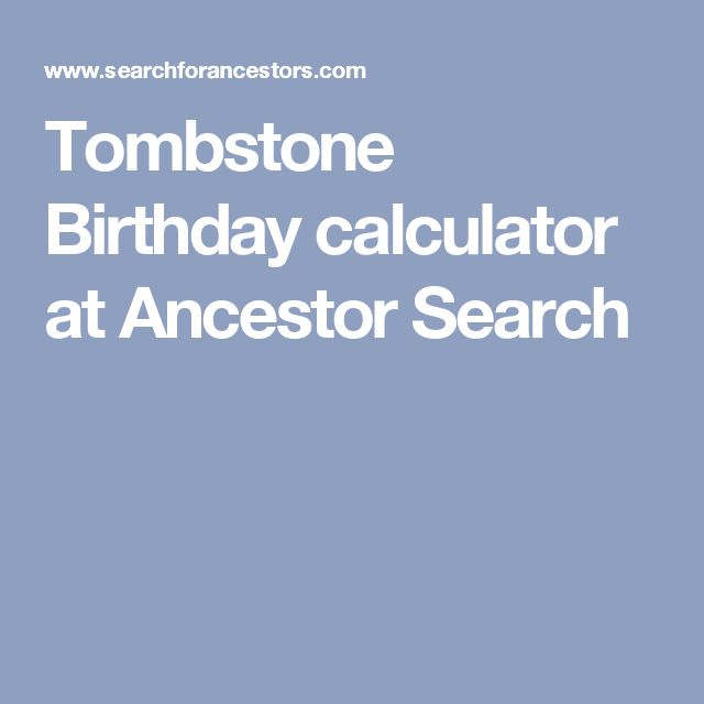 Tombstone Birthday calculator at Ancestor Search