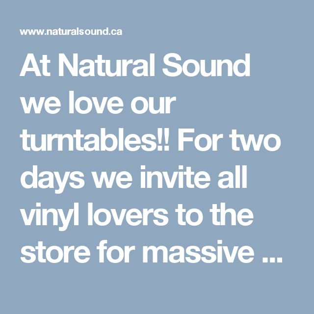 At Natural Sound we love our turntables!!  For two days we invite all vinyl lovers to the store for massive sales on all turntables, cleaning solutions and parts!