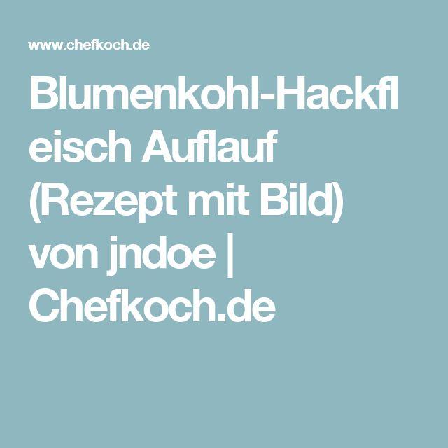 Blumenkohl-Hackfleisch Auflauf (Rezept mit Bild) von jndoe | Chefkoch.de