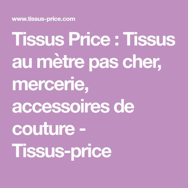 Tissus Price : Tissus au mètre pas cher, mercerie, accessoires de couture - Tissus-price