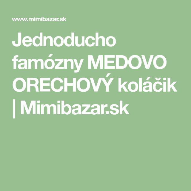 Jednoducho famózny MEDOVO ORECHOVÝ koláčik   Mimibazar.sk