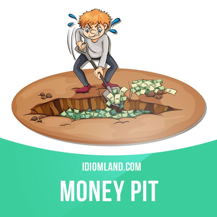 """""""Money pit"""" is a non-stop waste of money on something. Example: That's the third time I had to repair my car. It's become a real money pit."""