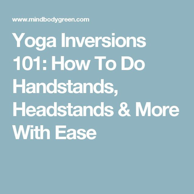 Yoga Inversions 101: How To Do Handstands, Headstands & More With Ease