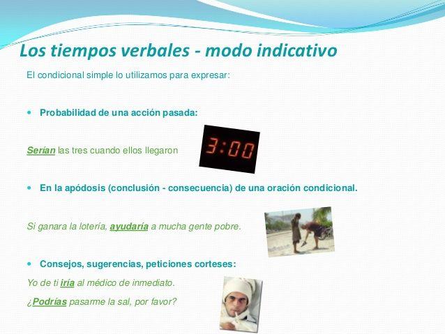 Los tiempos verbales - modo indicativo El condicional simple lo utilizamos para expresar:  Probabilidad de una acción pas...