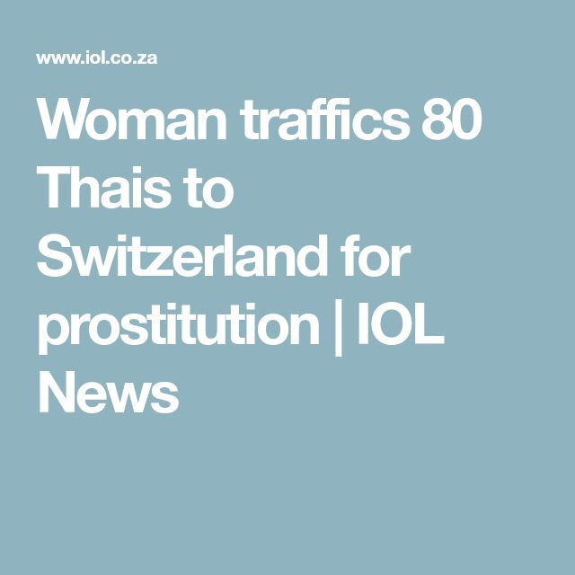 Woman traffics 80 Thais to Switzerland for prostitution | IOL News