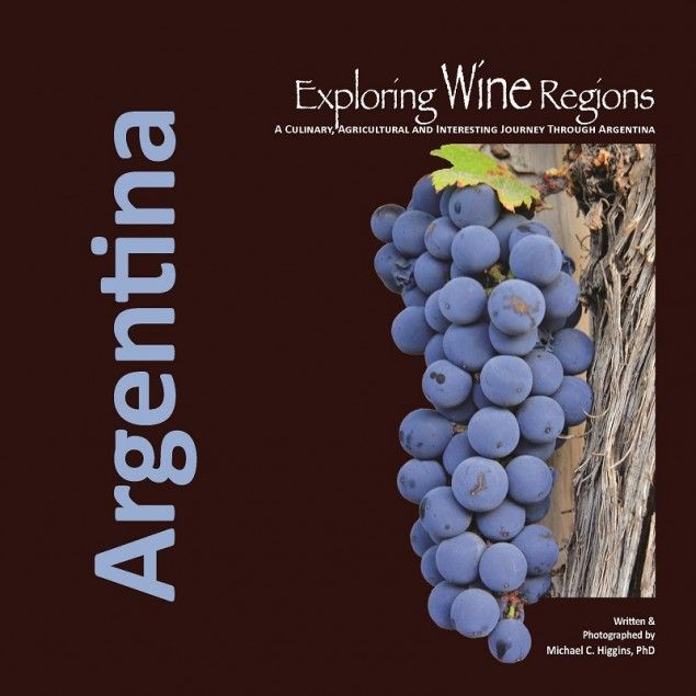Explore Argentinian Wines with Micheal Higgins.  This is a beautiful Photobook