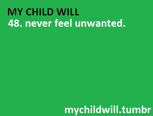 My child will never feel unwanted.