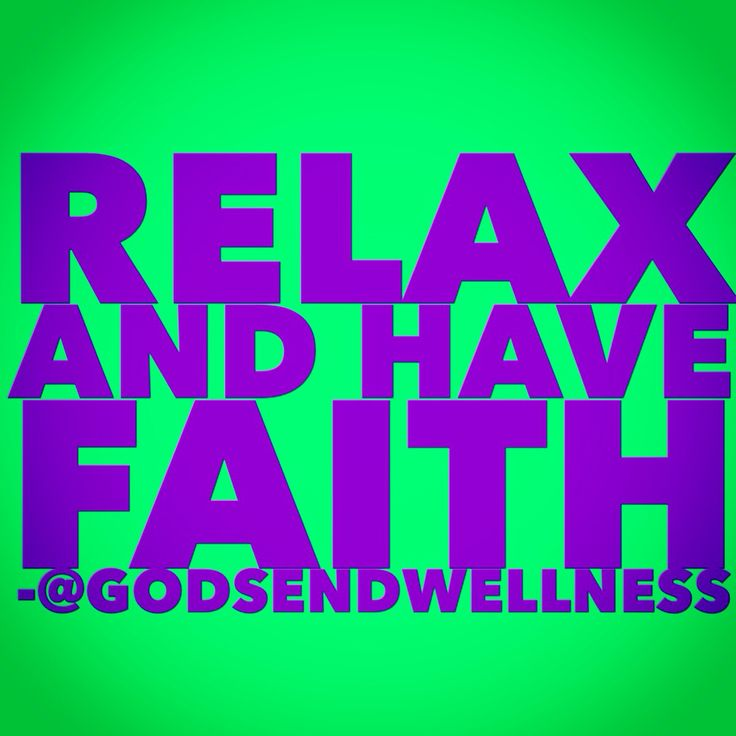 Relax and Have Faith!
