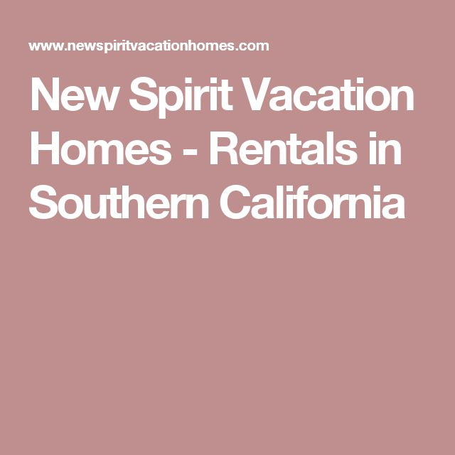 New Spirit Vacation Homes - Rentals in Southern California