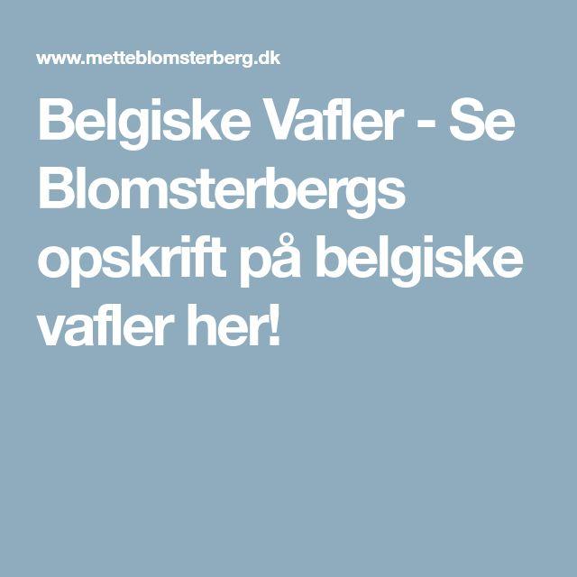 Belgiske Vafler - Se Blomsterbergs opskrift på belgiske vafler her!