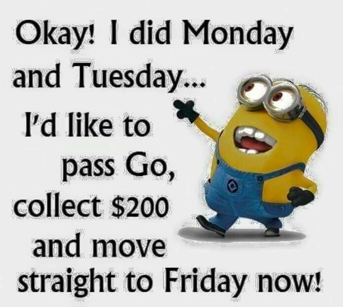 Hump Day Funny Minion Quotes: Okay! I Did Monday And Tuesday. .I'd Like To Pass Go