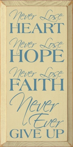 Sawdust City LLC - Never lose heart. Never lose hope. Never lose faith. Never, ever give up, $30.00 (http://www.sawdustcityllc.com/never-lose-heart-never-lose-hope-never-lose-faith-never-ever-give-up/)