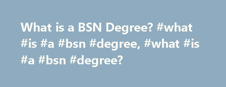 What is a BSN Degree? #what #is #a #bsn #degree, #what #is #a #bsn #degree? http://mississippi.remmont.com/what-is-a-bsn-degree-what-is-a-bsn-degree-what-is-a-bsn-degree-2/  # What Is a BSN Degree? A BSN degree is designed for people who want to pursue a career in nursing. While other avenues exist to become a registered nurse, candidates with a BSN degree generally have greater opportunities available to them. This article discusses what a BSN degree is and the typical courses offered in…