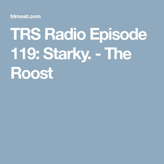 TRS Radio Episode 119: Starky. - The Roost