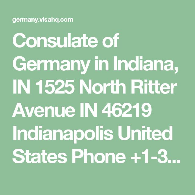Consulate of Germany in Indiana, IN  1525 North Ritter Avenue IN 46219 Indianapolis United States Phone +1-317-359-5467 Fax +1-317-322-4095 Email indianapolis@hk-diplo.de   Report changes